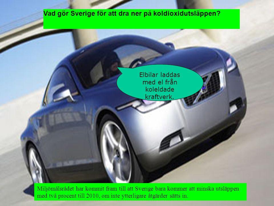 sätts in Vad gör Sverige för att dra ner på koldioxidutsläppen? Elbilar laddas med el från koleldade kraftverk. Miljömålsrådet har kommit fram till at