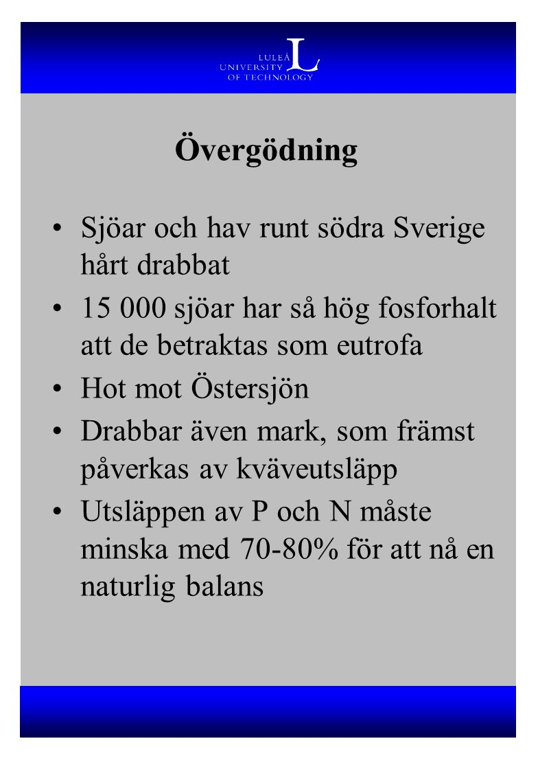 Övergödning Sjöar och hav runt södra Sverige hårt drabbat 15 000 sjöar har så hög fosforhalt att de betraktas som eutrofa Hot mot Östersjön Drabbar äv