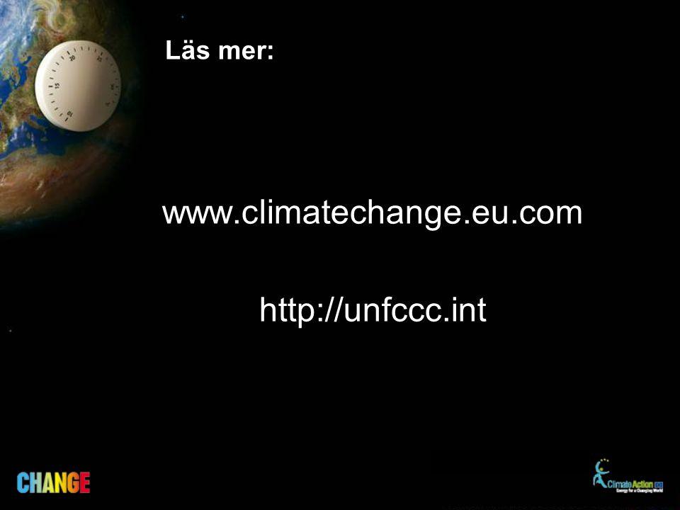 Läs mer: www.climatechange.eu.com http://unfccc.int