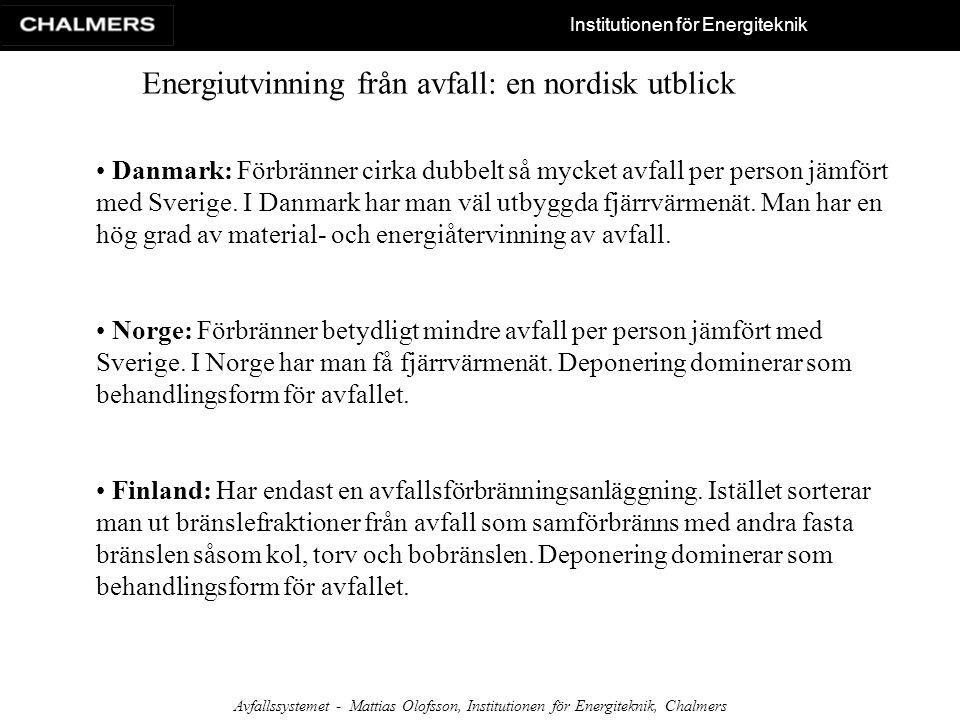 Institutionen för Energiteknik Avfallssystemet - Mattias Olofsson, Institutionen för Energiteknik, Chalmers Energiutvinning från avfall: en nordisk ut