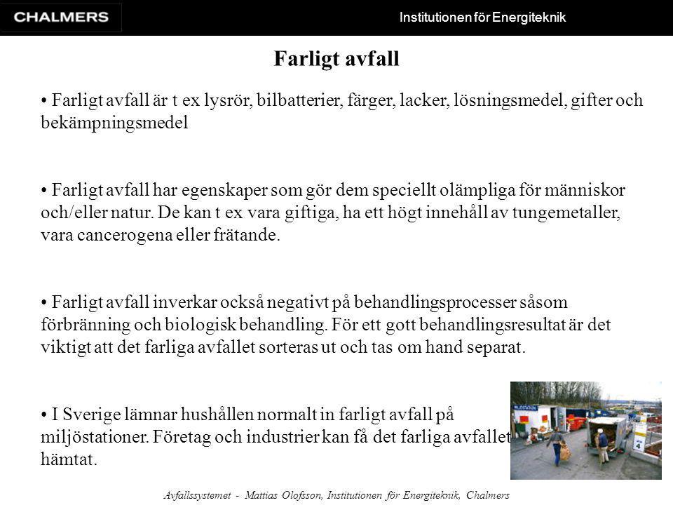 Institutionen för Energiteknik Avfallssystemet - Mattias Olofsson, Institutionen för Energiteknik, Chalmers Deponering Alla avfallstyper I Sverige behandlades år 2002 cirka 3 770 000 ton avfall genom deponering.