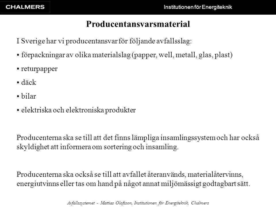 Institutionen för Energiteknik Avfallssystemet - Mattias Olofsson, Institutionen för Energiteknik, Chalmers Producentansvarsmaterial I Sverige har vi