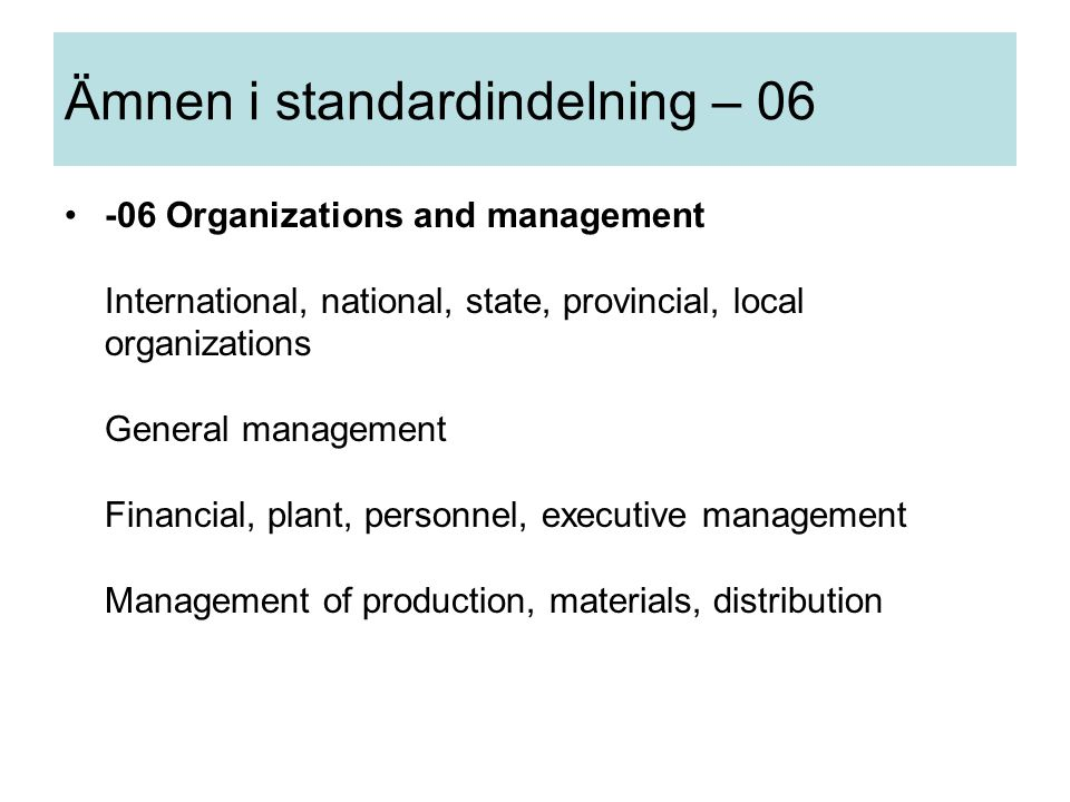 -06 Organizations and management International, national, state, provincial, local organizations General management Financial, plant, personnel, execu