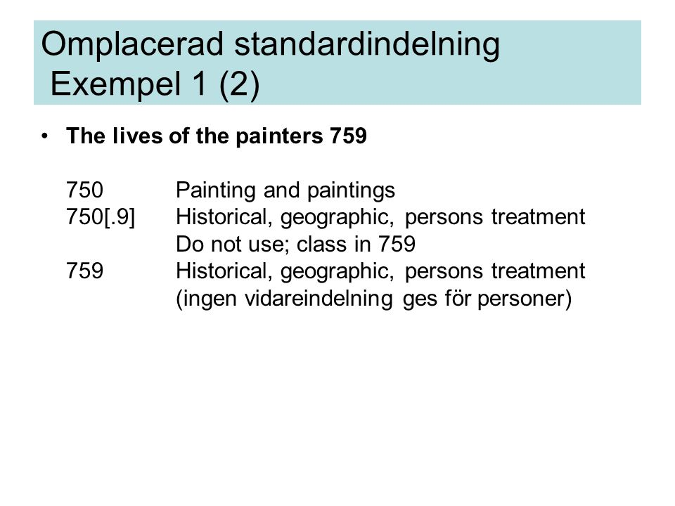 The lives of the painters 759 750Painting and paintings 750[.9]Historical, geographic, persons treatment Do not use; class in 759 759Historical, geographic, persons treatment (ingen vidareindelning ges för personer) Omplacerad standardindelning Exempel 1 (2)