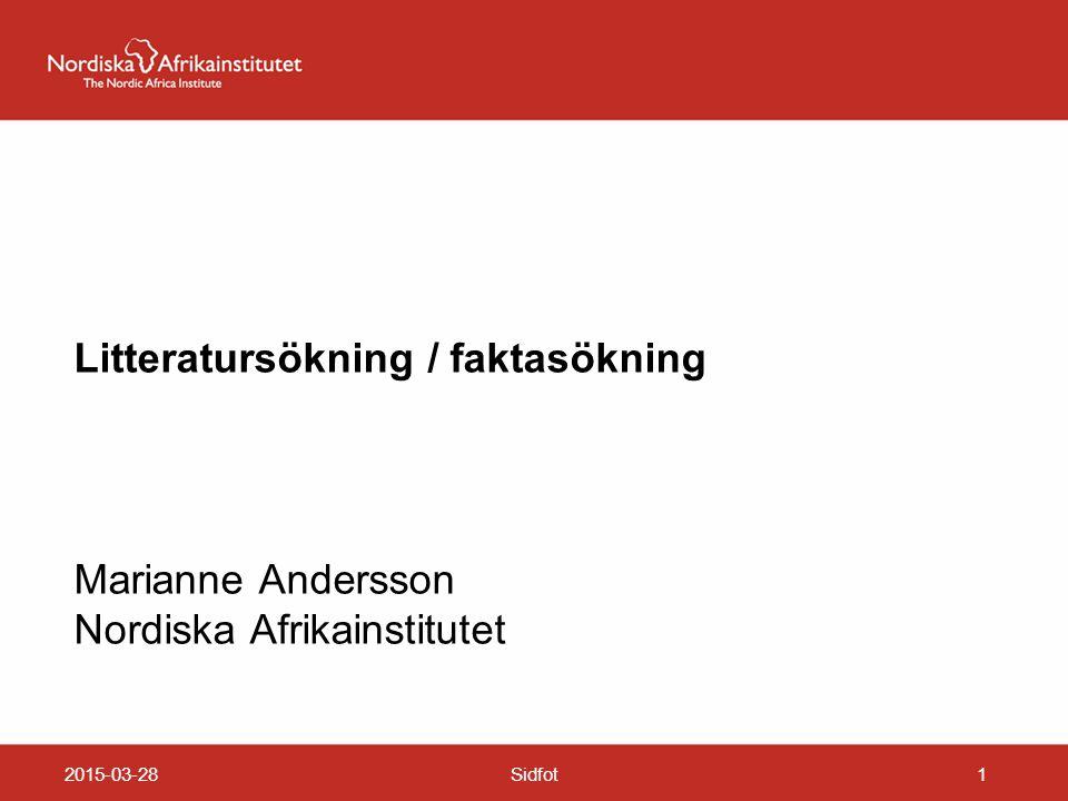 2015-03-28Sidfot1 Litteratursökning / faktasökning Marianne Andersson Nordiska Afrikainstitutet