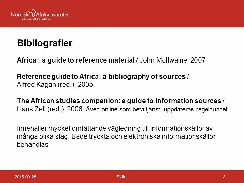 2015-03-28Sidfot3 Bibliografier Africa : a guide to reference material / John McIlwaine, 2007 Reference guide to Africa: a bibliography of sources / A