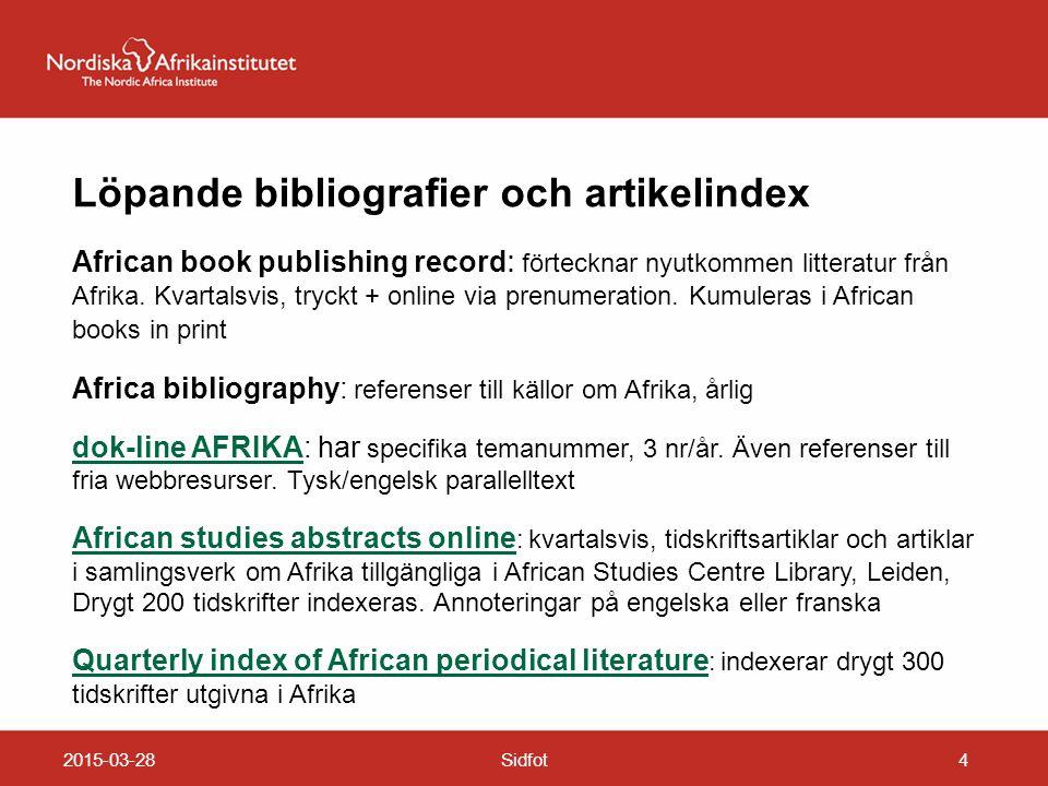 2015-03-28Sidfot4 Löpande bibliografier och artikelindex African book publishing record : förtecknar nyutkommen litteratur från Afrika. Kvartalsvis, t