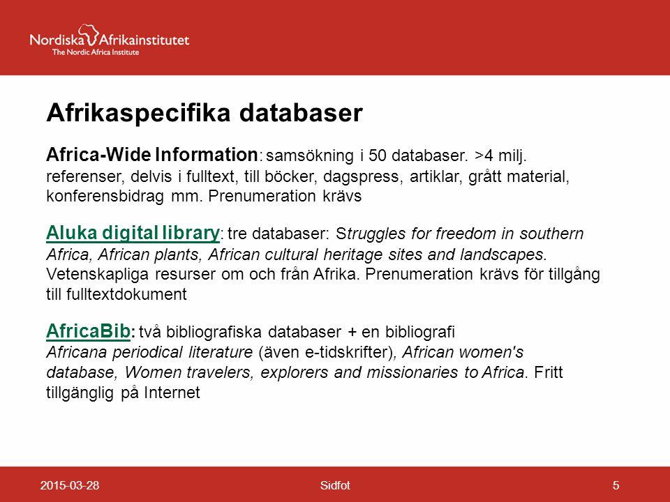 2015-03-28Sidfot5 Afrikaspecifika databaser Africa-Wide Information : samsökning i 50 databaser. >4 milj. referenser, delvis i fulltext, till böcker,