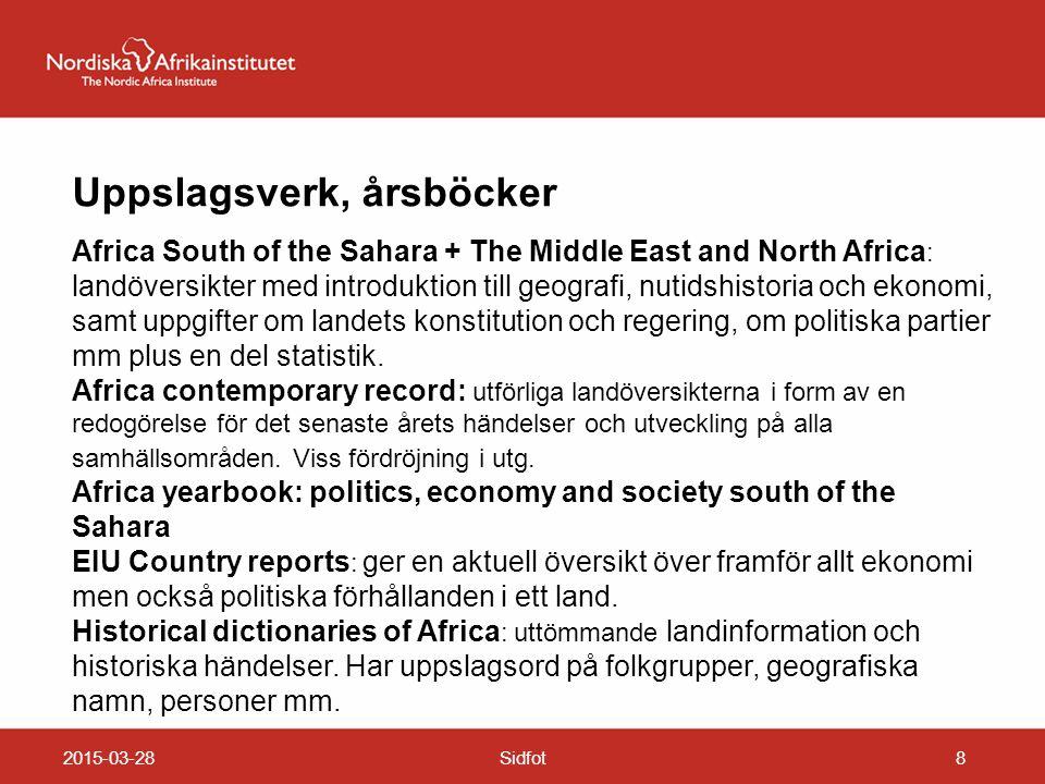 2015-03-28Sidfot8 Uppslagsverk, årsböcker Africa South of the Sahara + The Middle East and North Africa : landöversikter med introduktion till geograf