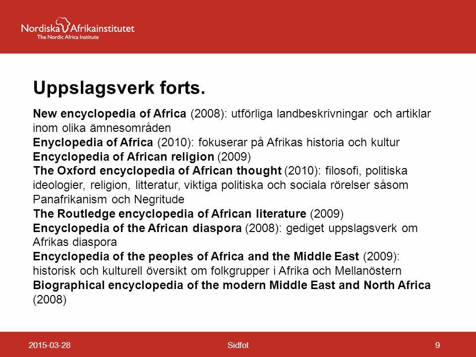 2015-03-28Sidfot9 Uppslagsverk forts. New encyclopedia of Africa (2008): utförliga landbeskrivningar och artiklar inom olika ämnesområden Enyclopedia