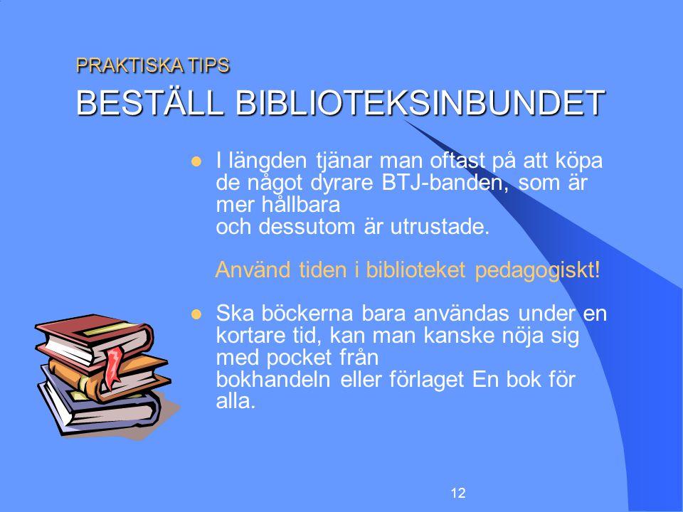 12 PRAKTISKA TIPS BESTÄLL BIBLIOTEKSINBUNDET I längden tjänar man oftast på att köpa de något dyrare BTJ-banden, som är mer hållbara och dessutom är u