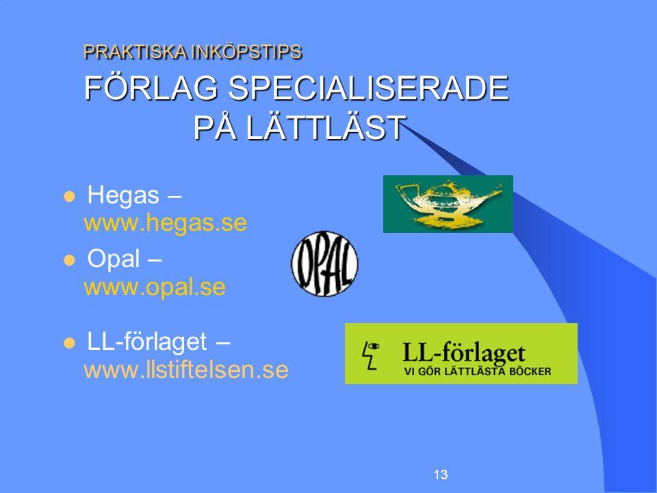 13 PRAKTISKA INKÖPSTIPS FÖRLAG SPECIALISERADE PÅ LÄTTLÄST PRAKTISKA INKÖPSTIPS FÖRLAG SPECIALISERADE PÅ LÄTTLÄST Hegas – www.hegas.se Opal – www.opal.