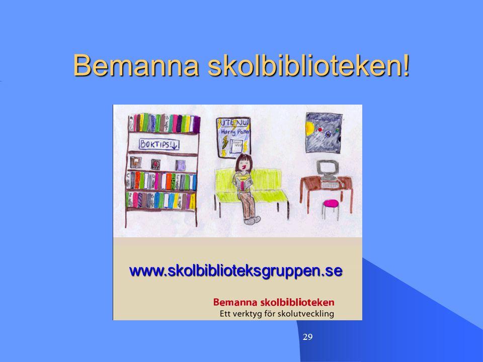 29 Bemanna skolbiblioteken! www.skolbiblioteksgruppen.se