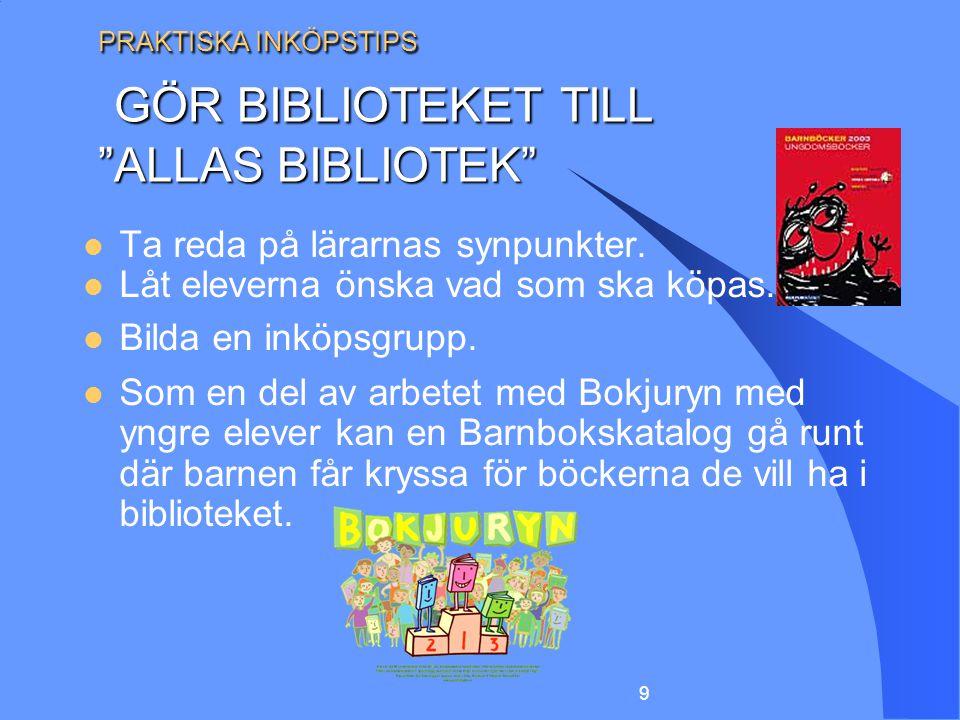 """9 PRAKTISKA INKÖPSTIPS GÖR BIBLIOTEKET TILL """"ALLAS BIBLIOTEK"""" Ta reda på lärarnas synpunkter. Låt eleverna önska vad som ska köpas. Bilda en inköpsgru"""
