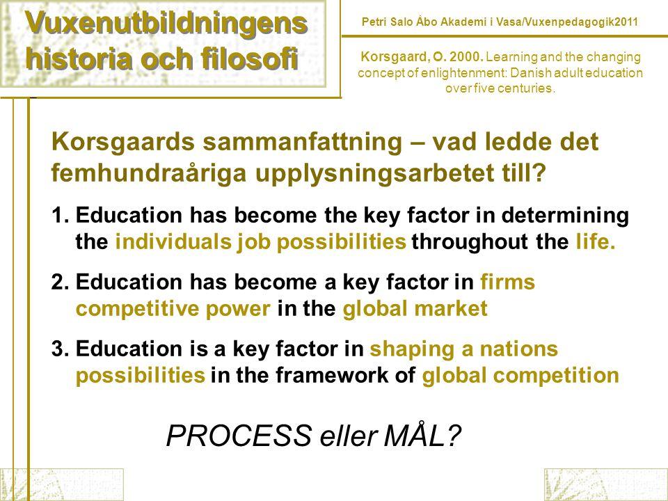 Vuxenutbildningens historia och filosofi Vuxenutbildningens historia och filosofi Korsgaard, O. 2000. Learning and the changing concept of enlightenme