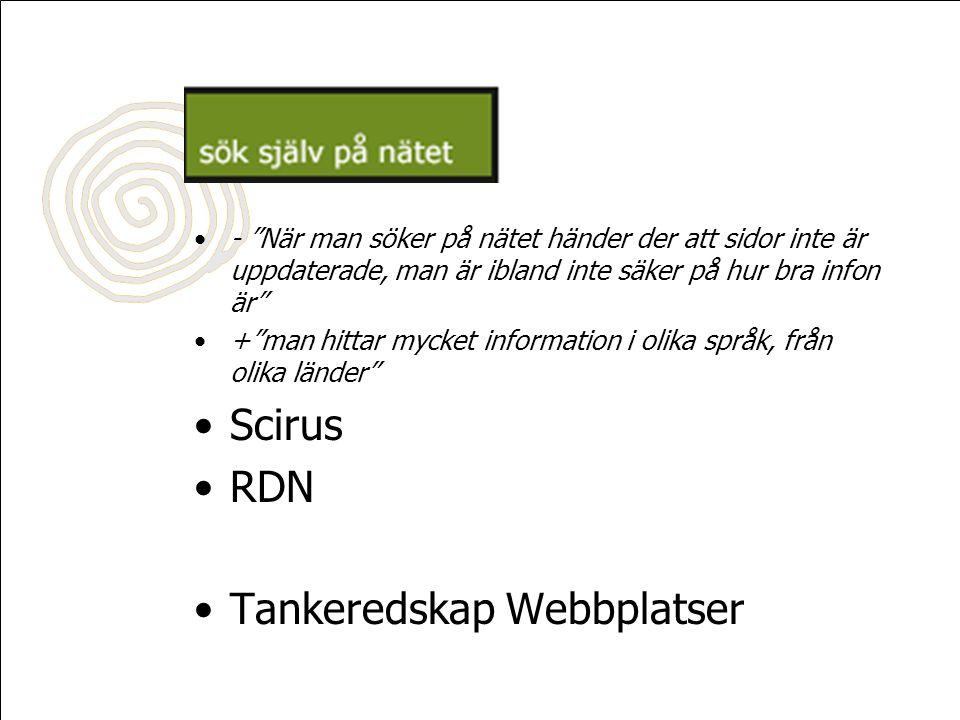 - När man söker på nätet händer der att sidor inte är uppdaterade, man är ibland inte säker på hur bra infon är + man hittar mycket information i olika språk, från olika länder Scirus RDN Tankeredskap Webbplatser