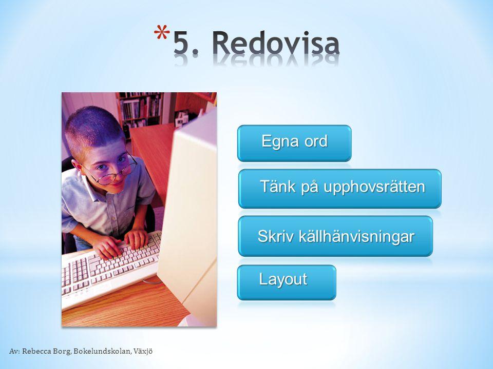 Tänk på upphovsrätten Skriv källhänvisningar Layout Egna ord Av: Rebecca Borg, Bokelundskolan, Växjö