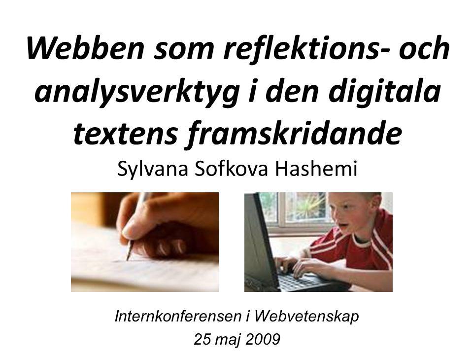 Webben som reflektions- och analysverktyg i den digitala textens framskridande Sylvana Sofkova Hashemi Internkonferensen i Webvetenskap 25 maj 2009