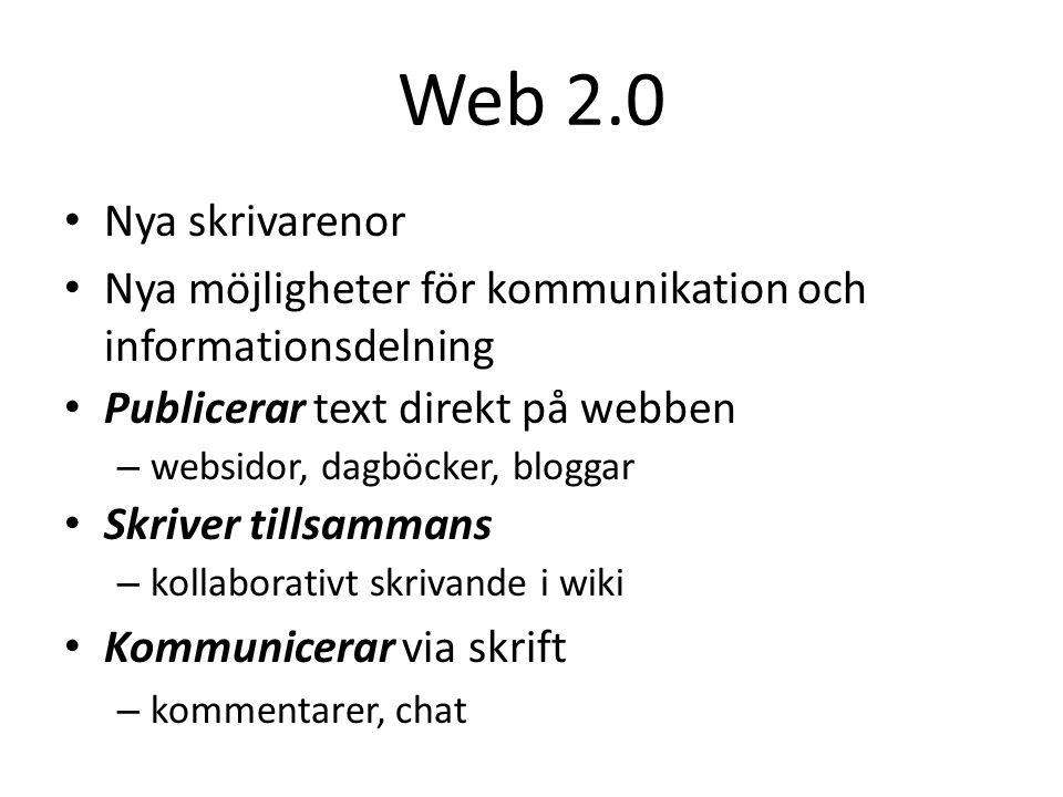 Web 2.0 Nya skrivarenor Nya möjligheter för kommunikation och informationsdelning Publicerar text direkt på webben – websidor, dagböcker, bloggar Skriver tillsammans – kollaborativt skrivande i wiki Kommunicerar via skrift – kommentarer, chat