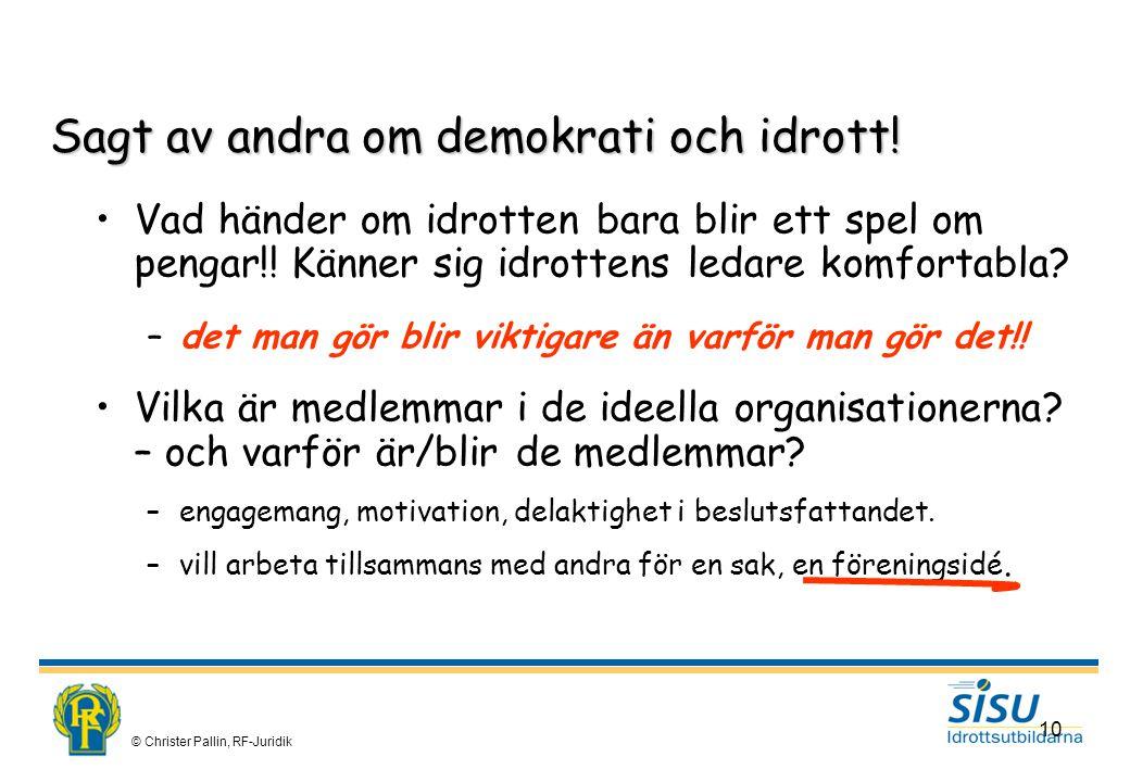 © Christer Pallin, RF-Juridik 10 Vad händer om idrotten bara blir ett spel om pengar!.