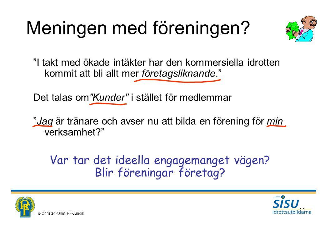 © Christer Pallin, RF-Juridik 11 Meningen med föreningen.