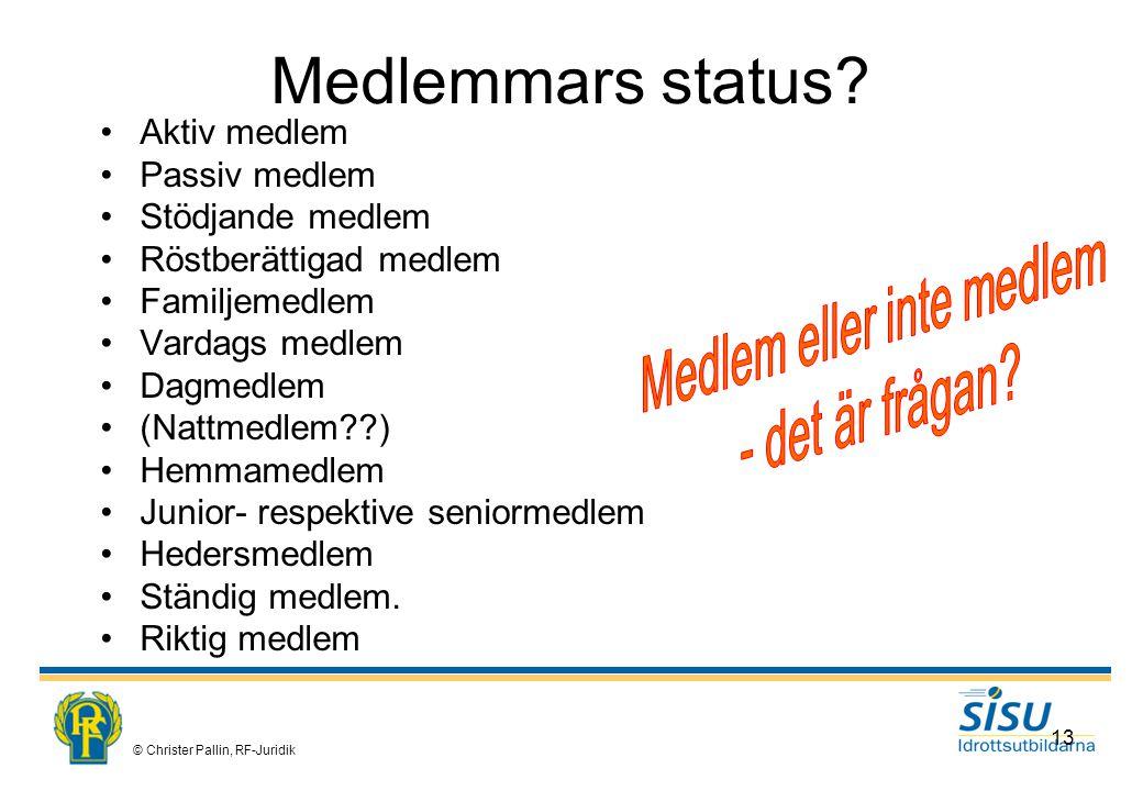 © Christer Pallin, RF-Juridik 13 Medlemmars status.