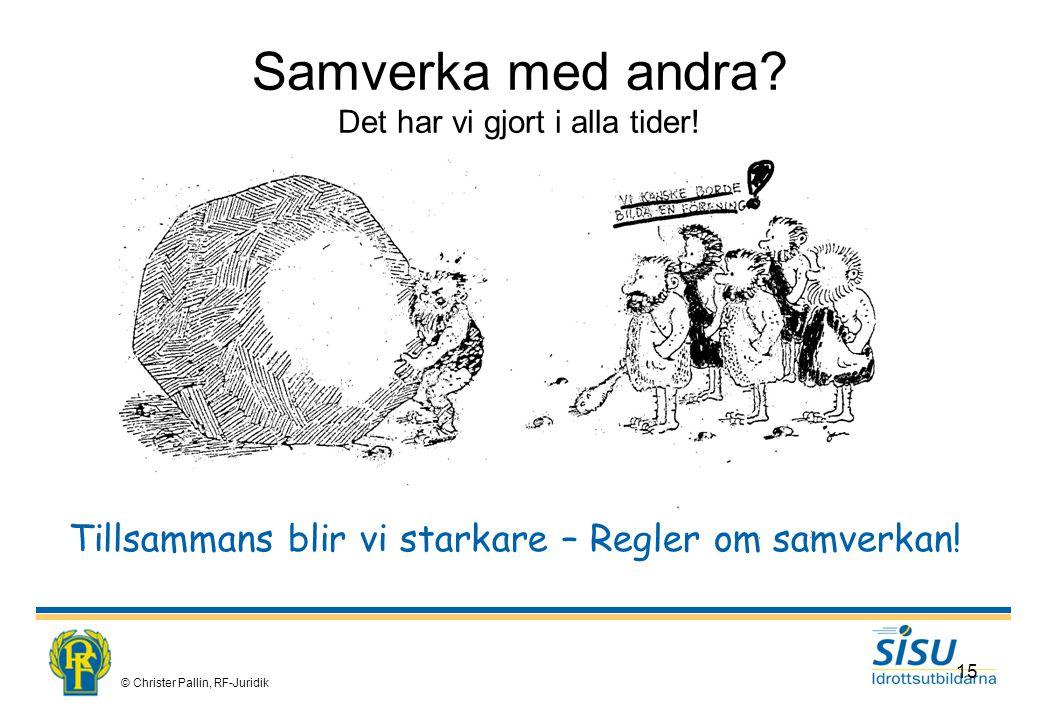 © Christer Pallin, RF-Juridik 15 Samverka med andra.