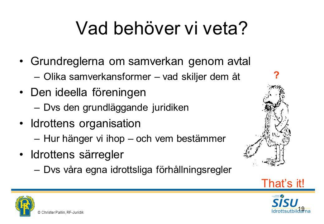 © Christer Pallin, RF-Juridik 19 Vad behöver vi veta.