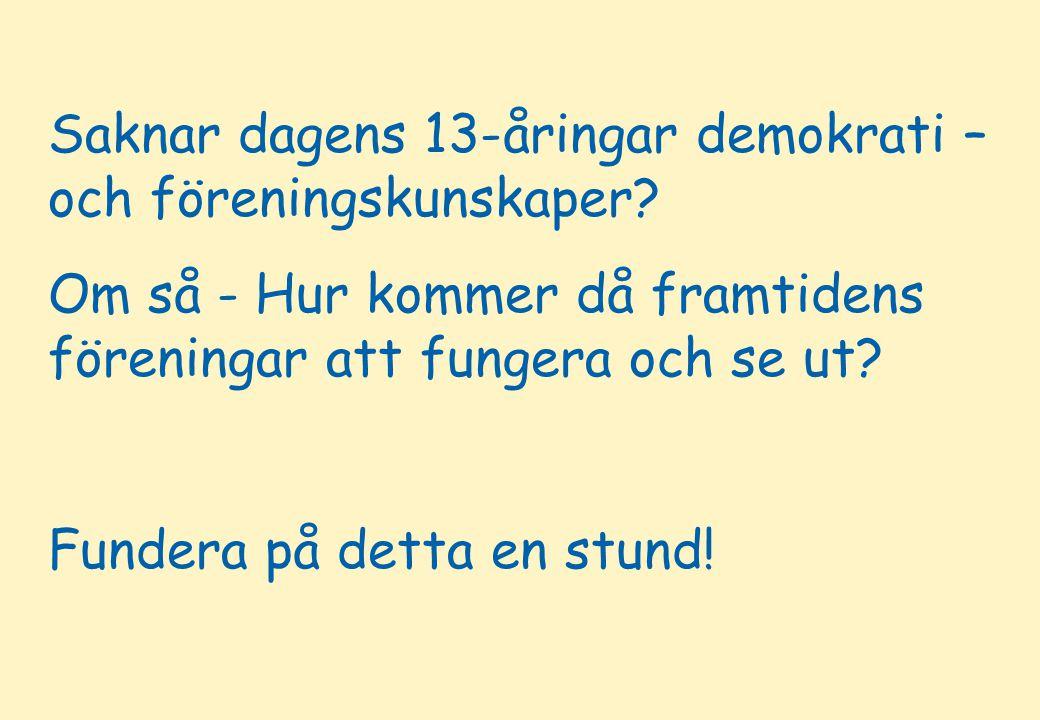 © Christer Pallin, RF-Juridik 2 Saknar dagens 13-åringar demokrati – och föreningskunskaper.