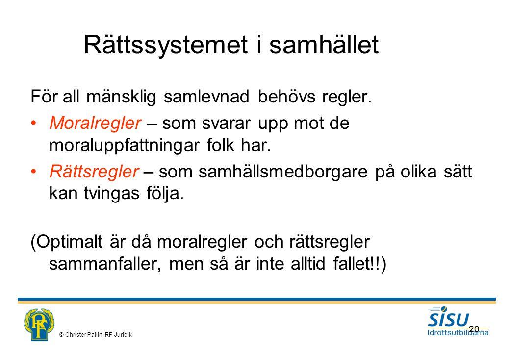© Christer Pallin, RF-Juridik 20 Rättssystemet i samhället För all mänsklig samlevnad behövs regler.