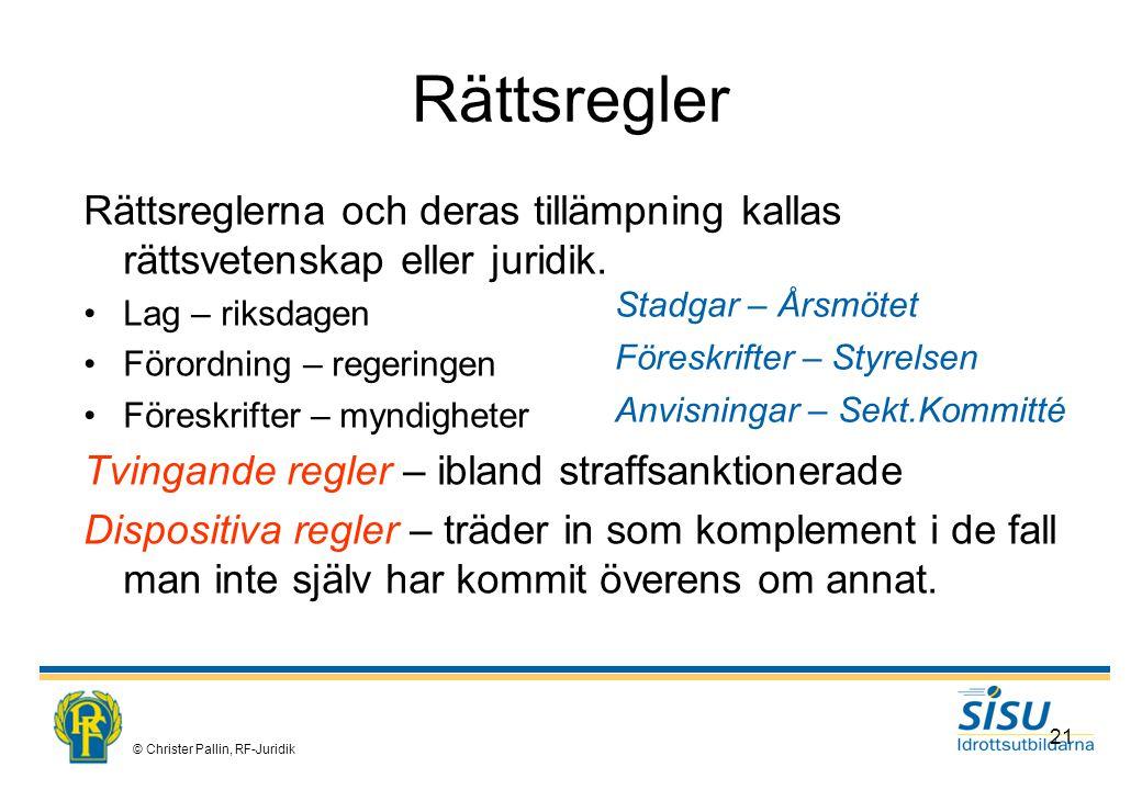 © Christer Pallin, RF-Juridik 21 Rättsregler Rättsreglerna och deras tillämpning kallas rättsvetenskap eller juridik.