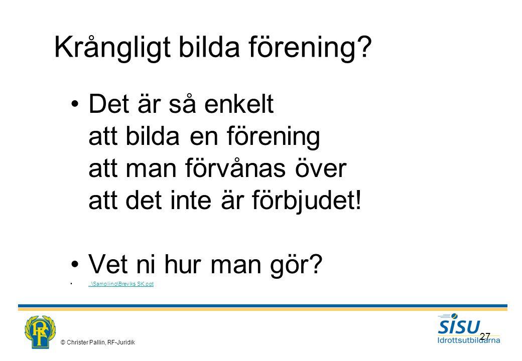© Christer Pallin, RF-Juridik 27 Krångligt bilda förening.