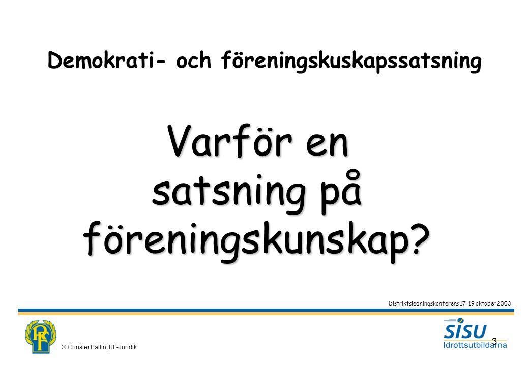 © Christer Pallin, RF-Juridik 3 Varför en satsning på föreningskunskap.