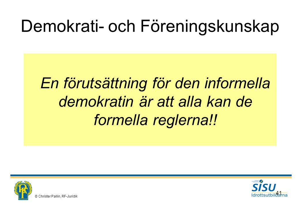 © Christer Pallin, RF-Juridik 41 Demokrati- och Föreningskunskap En förutsättning för den informella demokratin är att alla kan de formella reglerna!!