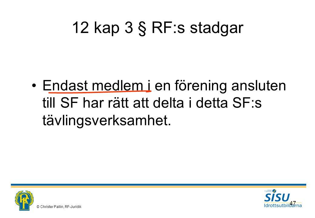 © Christer Pallin, RF-Juridik 47 12 kap 3 § RF:s stadgar Endast medlem i en förening ansluten till SF har rätt att delta i detta SF:s tävlingsverksamhet.