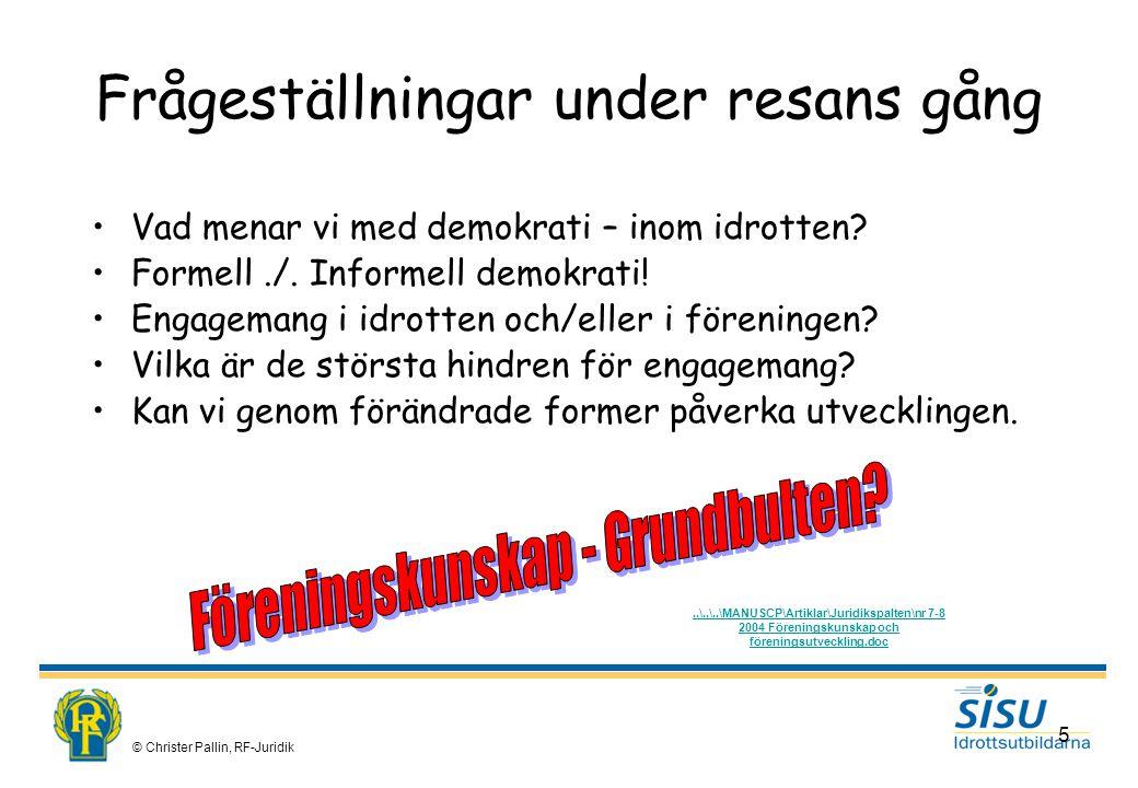 © Christer Pallin, RF-Juridik 5 Frågeställningar under resans gång Vad menar vi med demokrati – inom idrotten.