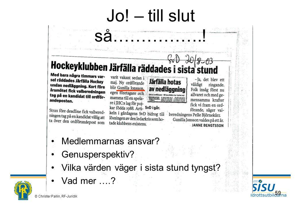 © Christer Pallin, RF-Juridik 59 Jo.– till slut så……………..