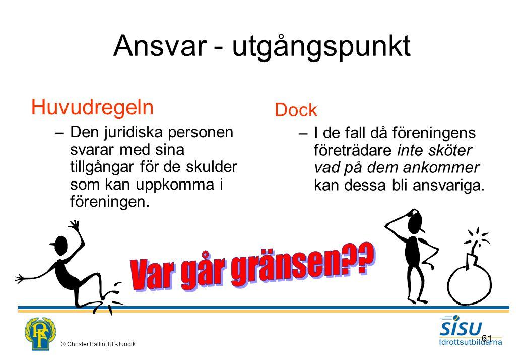 © Christer Pallin, RF-Juridik 61 Ansvar - utgångspunkt Huvudregeln –Den juridiska personen svarar med sina tillgångar för de skulder som kan uppkomma i föreningen.