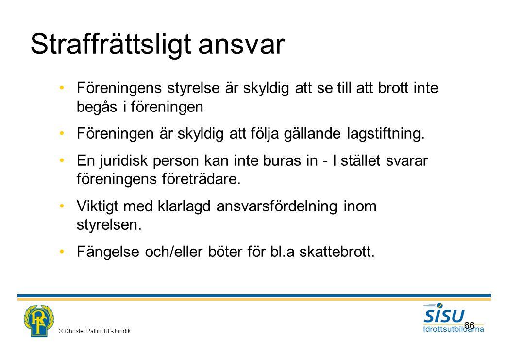 © Christer Pallin, RF-Juridik 66 Straffrättsligt ansvar Föreningens styrelse är skyldig att se till att brott inte begås i föreningen Föreningen är skyldig att följa gällande lagstiftning.