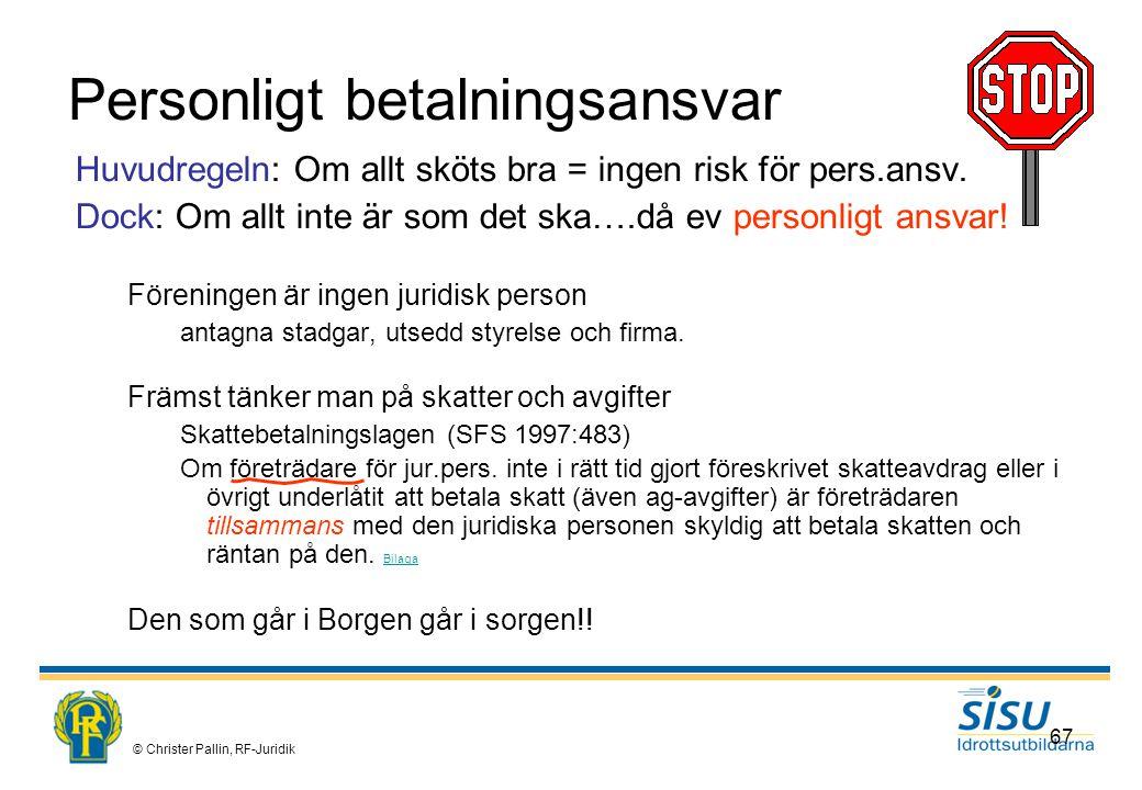 © Christer Pallin, RF-Juridik 67 Personligt betalningsansvar Huvudregeln: Om allt sköts bra = ingen risk för pers.ansv.