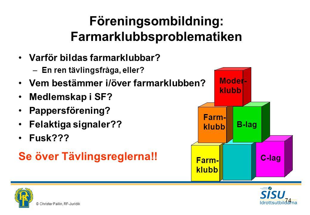 © Christer Pallin, RF-Juridik 74 Föreningsombildning: Farmarklubbsproblematiken Varför bildas farmarklubbar.