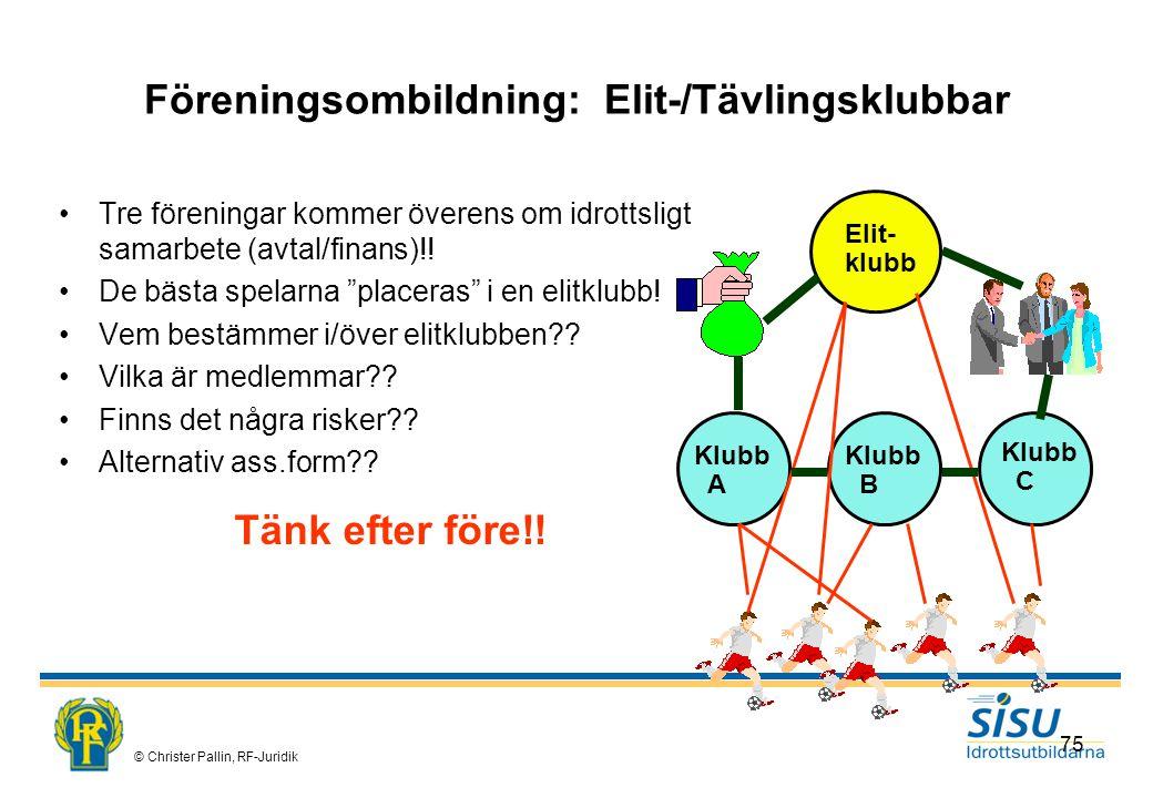 © Christer Pallin, RF-Juridik 75 Föreningsombildning: Elit-/Tävlingsklubbar Tre föreningar kommer överens om idrottsligt samarbete (avtal/finans)!.