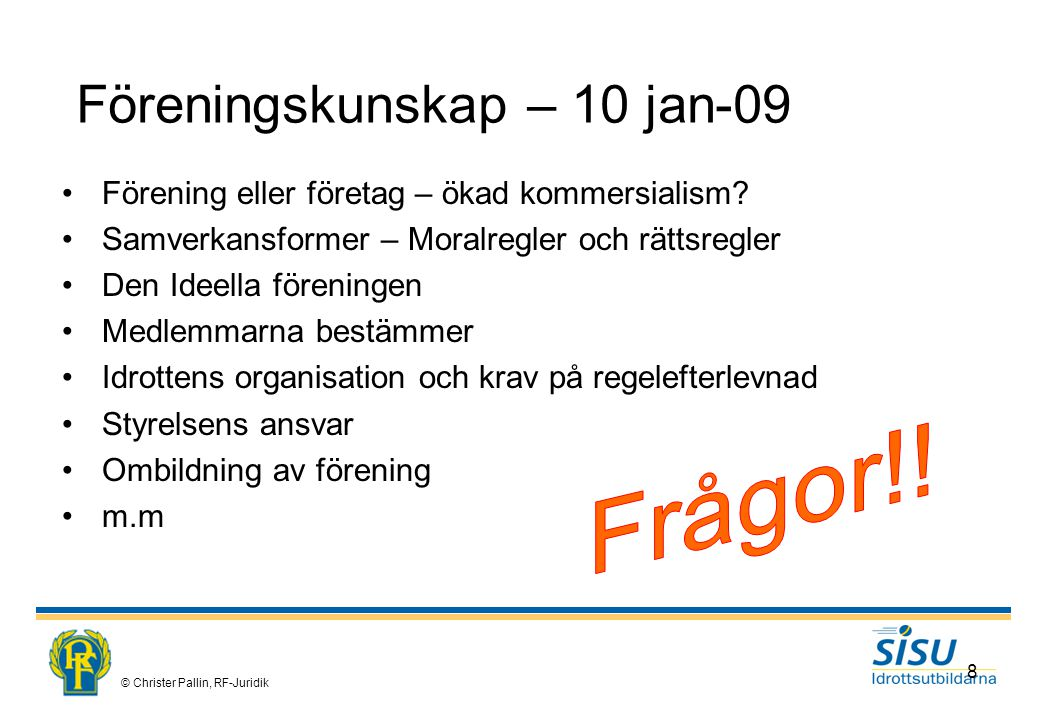 © Christer Pallin, RF-Juridik 8 Förening eller företag – ökad kommersialism.