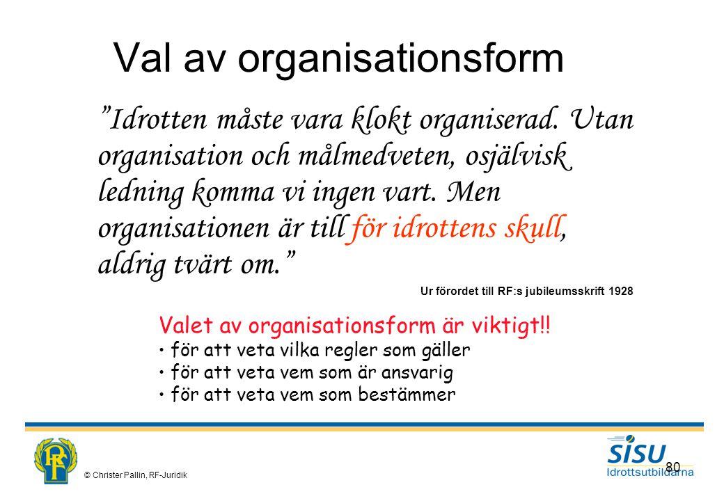 © Christer Pallin, RF-Juridik 80 Val av organisationsform Idrotten måste vara klokt organiserad.