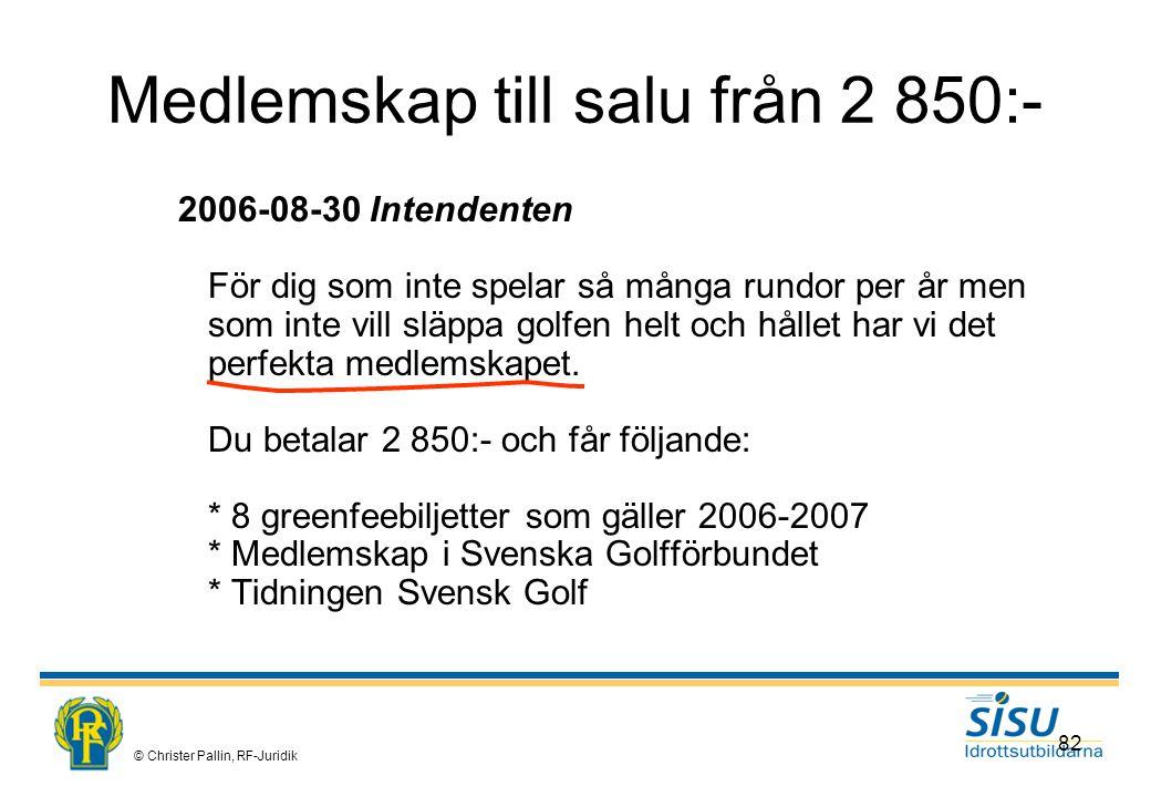 © Christer Pallin, RF-Juridik 82 Medlemskap till salu från 2 850:- 2006-08-30 Intendenten För dig som inte spelar så många rundor per år men som inte vill släppa golfen helt och hållet har vi det perfekta medlemskapet.