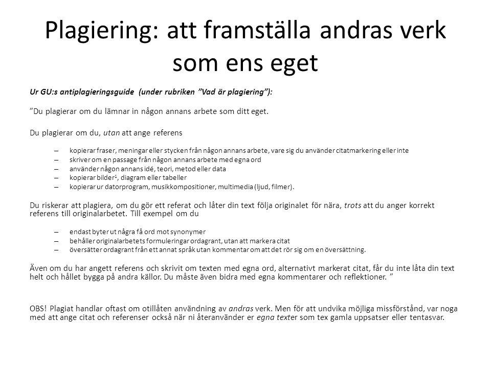 """Plagiering: att framställa andras verk som ens eget Ur GU:s antiplagieringsguide (under rubriken """"Vad är plagiering""""): """"Du plagierar om du lämnar in n"""