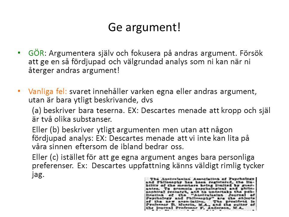 Ge argument! GÖR: Argumentera själv och fokusera på andras argument. Försök att ge en så fördjupad och välgrundad analys som ni kan när ni återger and