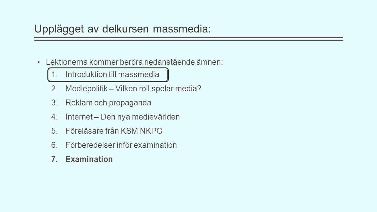 Upplägget av delkursen massmedia: Lektionerna kommer beröra nedanstående ämnen: 1.Introduktion till massmedia 2.Mediepolitik – Vilken roll spelar media.