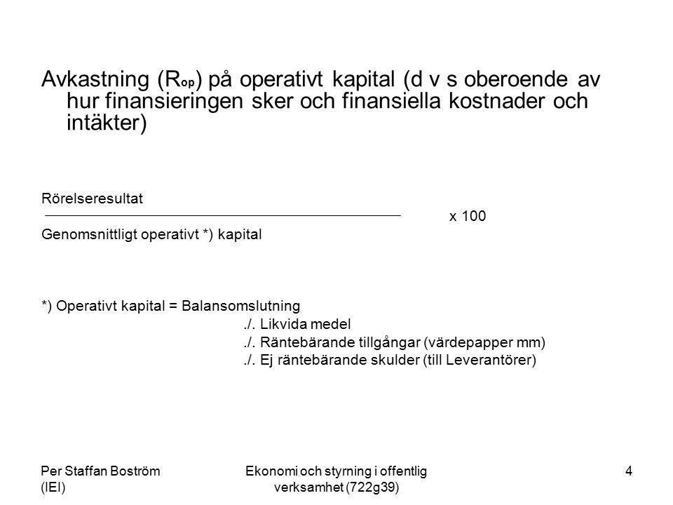 Per Staffan Boström (IEI) Ekonomi och styrning i offentlig verksamhet (722g39) 5 Avkastning (R E ) på Eget Kapital Rörelseresultat efter finansiellt netto x (1- skattesats) x 100 Genomsnittligt justerat *) eget kapital *) Eget kapital + obeskattade reserver