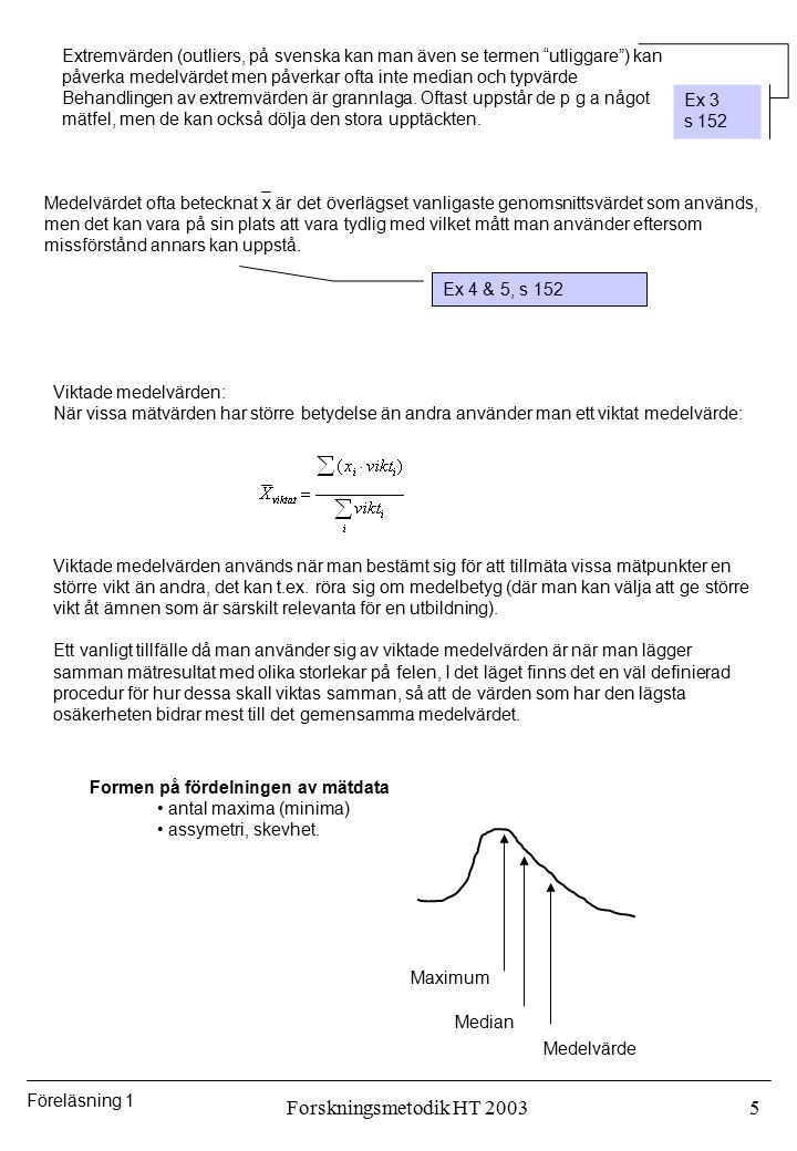 """Föreläsning 1 Forskningsmetodik HT 20035 Extremvärden (outliers, på svenska kan man även se termen """"utliggare"""") kan påverka medelvärdet men påverkar o"""